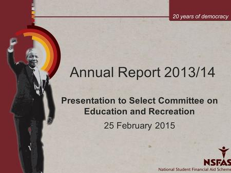 Annual Report 2013/14 Presentation to Select Committee on Education and Recreation 25 February 2015.