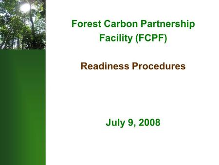 Forest Carbon Partnership Facility (FCPF) Readiness Procedures July 9, 2008.