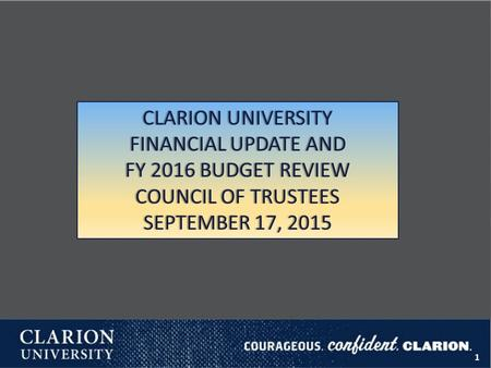 CLARION UNIVERSITYCLARION UNIVERSITY FINANCIAL UPDATE ANDFINANCIAL UPDATE AND FY 2016 BUDGET REVIEWFY 2016 BUDGET REVIEW COUNCIL OF TRUSTEESCOUNCIL OF.
