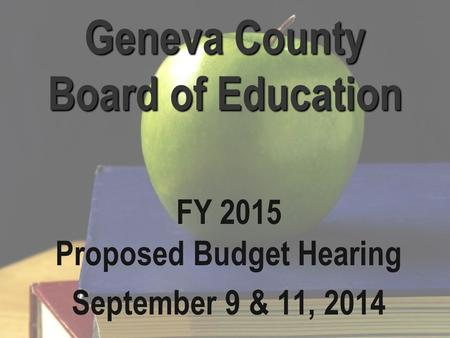 Geneva County Board of Education FY 2015 Proposed Budget Hearing September 9 & 11, 2014.