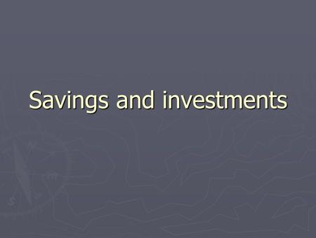 Savings and investments. Reasons to save and invest ► Education ► Down payments- car, house, toys ► Business startup ► Retirement ► Emergencies.