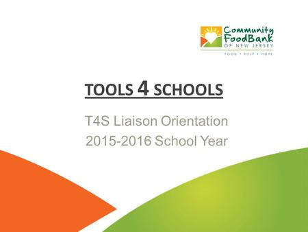 Date T4S Liaison Orientation 2015-2016 School Year TOOLS 4 SCHOOLS.