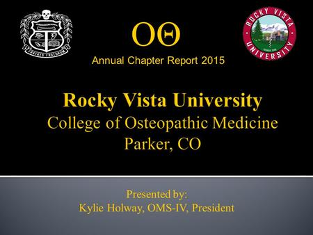ΟΘ Annual Chapter Report 2015 Presented by: Kylie Holway, OMS-IV, President.