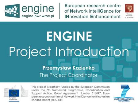 ENGINE Project Introduction Przemysław Kazienko The Project Coordinator.