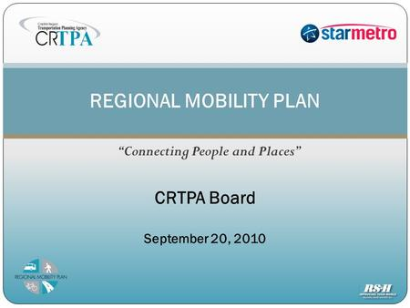 """Connecting People and Places"" REGIONAL MOBILITY PLAN CRTPA Board September 20, 2010."