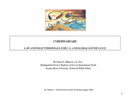 CYBERWARFARE LAW AND POLICY PROPOSALS FOR U.S. AND GLOBAL GOVERNANCE By Stuart S. Malawer, J.D., Ph.D. Distinguished Service Professor of Law & International.