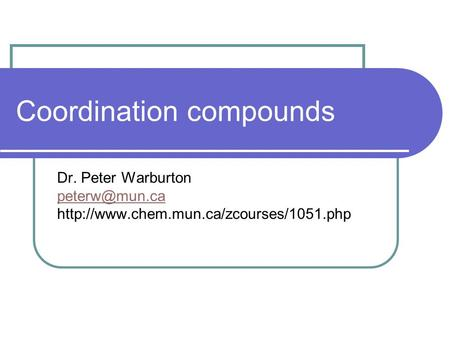Coordination compounds Dr. Peter Warburton