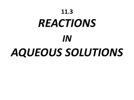 11.3 REACTIONS IN AQUEOUS SOLUTIONS. Earth's surface is 70% water….