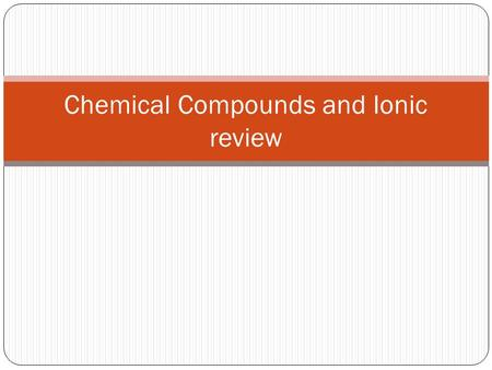 Chemical Compounds and Ionic review. Formulas Chemical formula- the kind and number of atoms in the smallest unit of the substance If the molecules of.