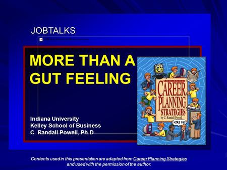 JOBTALKS MORE THAN A GUT FEELING Indiana University Kelley School of Business C. Randall Powell, Ph.D Contents used in this presentation are adapted from.