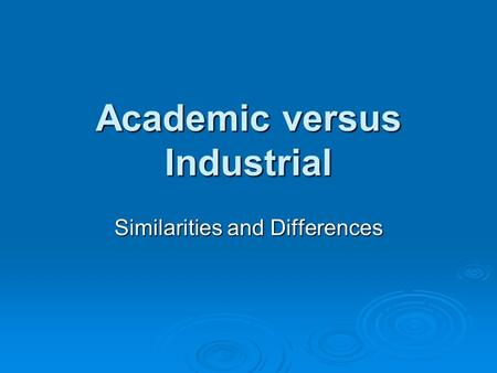 Academic versus Industrial Similarities and Differences.