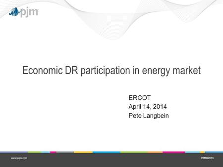 PJM©2013www.pjm.com Economic DR participation in energy market ERCOT April 14, 2014 Pete Langbein.