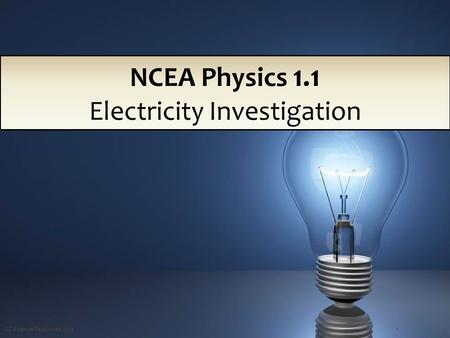 GZ Science Resources 20121 NCEA Physics 1.1 Electricity Investigation.