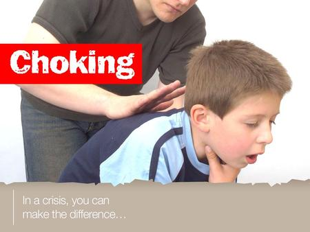Learning objectives a. to assess how serious a person's choking is b. how to treat mild and severe choking in adults and children c. how to treat a choking.