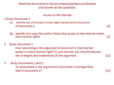Read the documents in the accompanying Resource Booklet and answer all the questions. Access to the Internet 1 Study Document 1. (a)Identify two of the.
