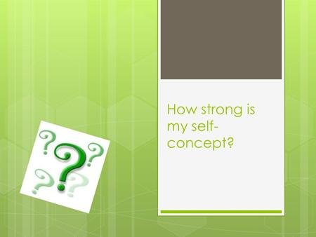 How strong is my self- concept?. Directions  Answer the following statements truthfully, you can get a general idea of how happy you are with your self.
