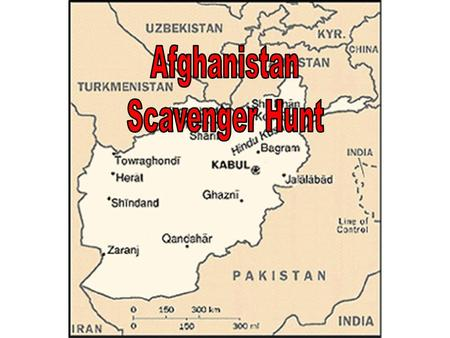Scavenger Hunt You will be researching facts about Afghanistan today. Present your answers in a POWERPOINT Presentation.