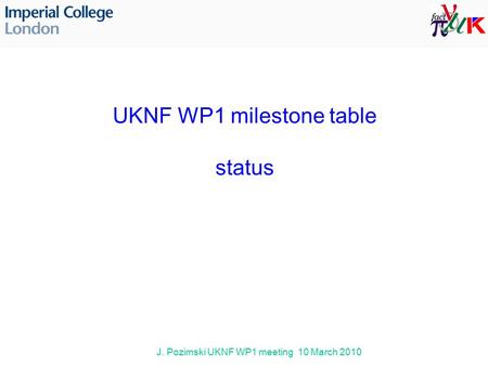 J. Pozimski UKNF WP1 meeting 10 March 2010 UKNF WP1 milestone table status.