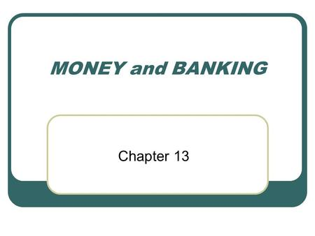 MONEY and BANKING Chapter 13. MONEY How is Money different from Barter? Money is anything that people commonly accept in exchange for goods and services.