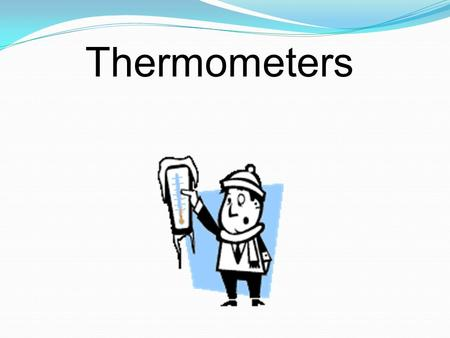 Thermometers. A thermometer is an instrument that is used to measure temperature. Thermo means heat Meter means to measure What is a thermometer?