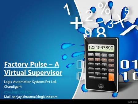 Factory Pulse – A Virtual Supervisor Logix Automation Systems Pvt Ltd, Chandigarh  Mail: