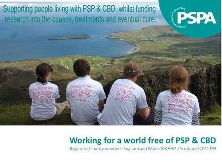 Working for a world free of PSP & CBD Registered charity numbers: England and Wales 1037087 / Scotland SC041199.
