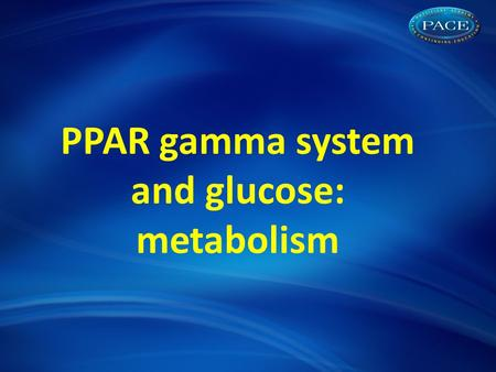 PPAR gamma system and glucose: metabolism. Shared metabolic abnormalities with insulin resistance and endothelial dysfunction Glucotoxicity Lipotoxicity.