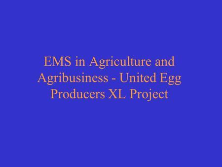 EMS in Agriculture and Agribusiness - United Egg Producers XL Project.