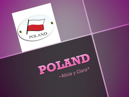 ~Alicia y Ciara*. · Poland language is Polish ·Poland is bordered by Lithuania, Belarus, Ukraine, Slovakia, Czech, Germany,