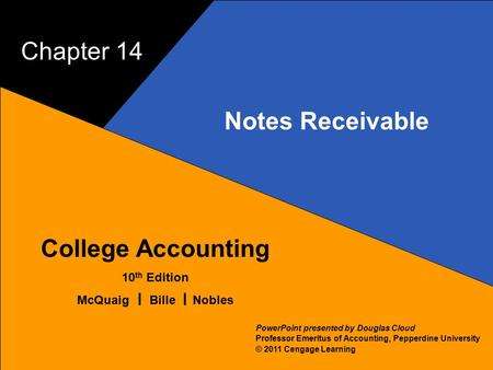 14–1 McQuaig Bille 1 College Accounting 10 th Edition McQuaig Bille Nobles © 2011 Cengage Learning PowerPoint presented by Douglas Cloud Professor Emeritus.