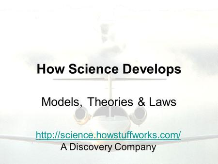 How Science Develops Models, Theories & Laws  A Discovery Company.