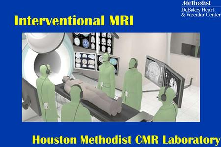 Interventional MRI Houston Methodist CMR Laboratory.