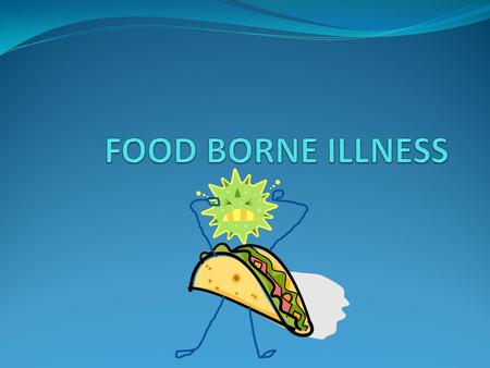 FOOD BORNE ILLNESS.