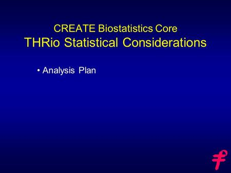 CREATE Biostatistics Core THRio Statistical Considerations Analysis Plan.