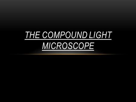 THE COMPOUND LIGHT MICROSCOPE. USING THE COMPOUND LIGHT MICROSCOPE WET MOUNT REVIEW MOVING THE SLIDE LETTER INVERSION DEPTH OF FIELD MAGNIFICATION EYEPIECE.