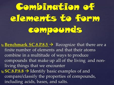  Benchmark SC.8.P.8.5  Recognize that there are a finite number of elements and that their atoms combine in a multitude of ways to produce compounds.