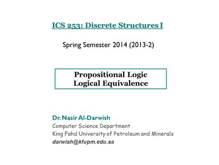 ICS 253: Discrete Structures I Dr. Nasir Al-Darwish Computer Science Department King Fahd University of Petroleum and Minerals Spring.