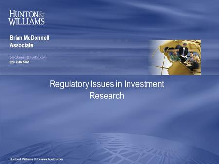 Regulatory Issues in Investment Research Brian McDonnell Associate 020 7246 5761