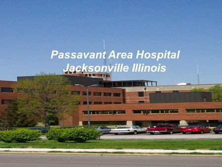 Passavant Area Hospital Jacksonville Illinois. Overview of Passavant Hospital Who we are What we do Internship activities.