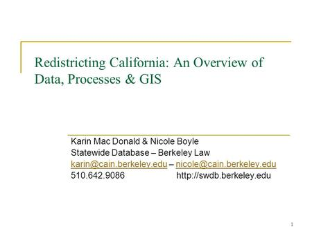1 Redistricting California: An Overview of Data, <strong>Processes</strong> & GIS Karin Mac Donald & Nicole Boyle Statewide Database – Berkeley Law
