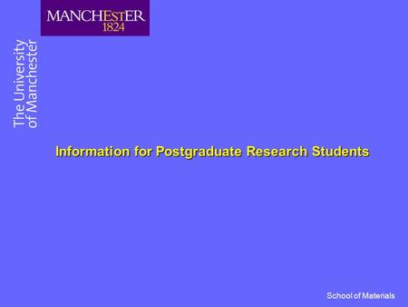 School of Materials Information for Postgraduate Research Students.