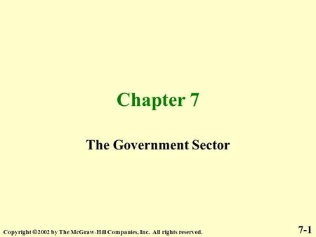 Chapter 7 The Government Sector 7-1 Copyright  2002 by The McGraw-Hill Companies, Inc. All rights reserved.