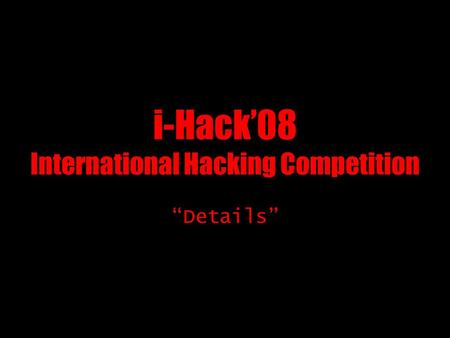 "I-Hack'08 International Hacking Competition ""Details"""