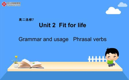 Unit 2 Fit for life Grammar and usage Phrasal verbs 高二选修 7.