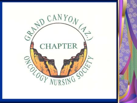 Beth Koopman, RN, ONC Founder of Grand Canyon Chapter of the Oncology Nursing Society It was a long standing dream of Beth's to see the establishment.