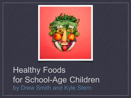 Healthy Foods for School-Age Children by Drew Smith and Kyle Stern.