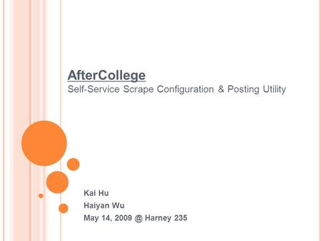 AfterCollege Self-Service Scrape Configuration & Posting Utility Kai Hu Haiyan Wu May 14, Harney 235.