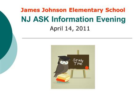 NJ ASK Information Evening April 14, 2011 James Johnson Elementary School.