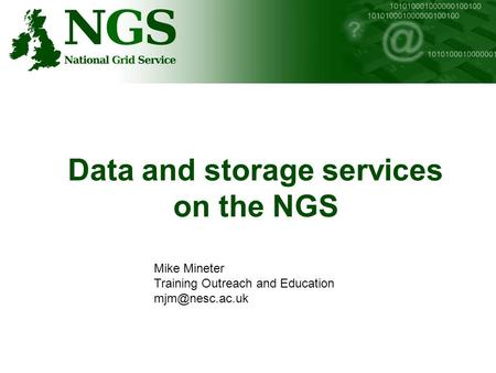 Data and storage services on the NGS Mike Mineter Training Outreach and Education