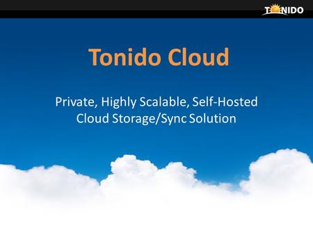 Tonido Cloud Private, Highly Scalable, Self-Hosted Cloud Storage/Sync Solution.